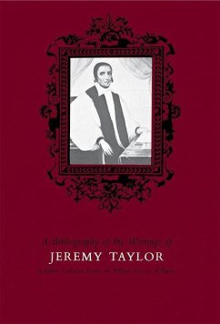 A Bibliography of the Writings of Jeremy Taylor - Gathorne-Hardy, Robert Williams, William Proctor