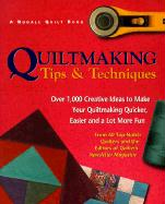 Quiltmaking Tips and Techniques: Over 1,000 Creative Ideas to Make Your Quiltmaking Quicker, Easier and a Lot More Fun