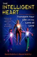 The Intelligent Heart: Transform Your Life with the Laws of Love