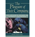 The Pleasure of Their Company: an Owner's Guide to Parrot Training - Bonnie Munro Doane