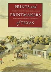 Prints and Printmakers of Texas: Proceedings of the Twentieth Annual North American Print Conference - Tyler, Ron