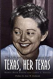 Texas, Her Texas: The Life and Times of Frances Goff - Young, Nancy Beck / Gould, Lewis L.
