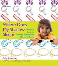 Where Does My Shadow Sleep?: A Parent's Guide to Exploring Science with Children's Books - Sally Anderson