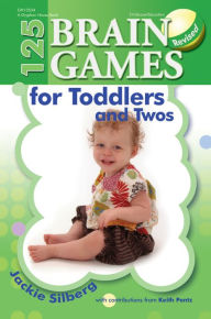 125 Brain Games for Toddlers and Twos - Jackie Sillberg