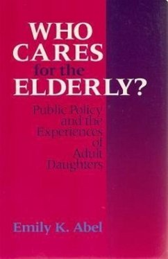 Who Cares for the Elderly? CL: Public Policy and the Experiences of Adult Daughters - Abel, Emily