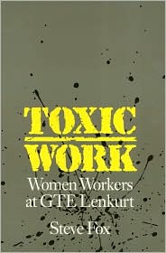 Toxic Work: Women Workers at Gte Lenkurt (Labor and Social Change)
