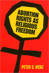 Abortion Rights as Religious Freedom - Peter S. Wenz