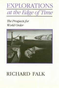 Explorations on the Edge of Time: The Prospects for World Order - Falk, Richard A.