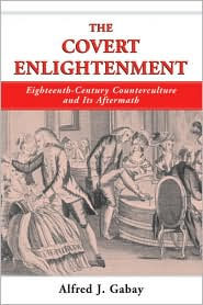 The Covert Enlightenment: Eighteenth-Century Counterculture and Its Aftermath (Swedenborg Studies Series, #17) - ALFRED J. GABAY