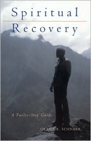 Spiritual Recovery: A Twelve-Step Guide - GRANT SCHNARR