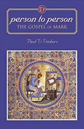 Person to Person: The Gospel of Mark - Vickers, Paul V. / Null, Null