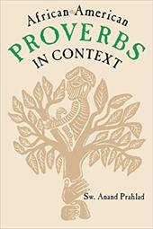 African-American Proverbs in Context - Prahlad, Sw Anand / Prahlad, Anand / Prahlad, S. W.