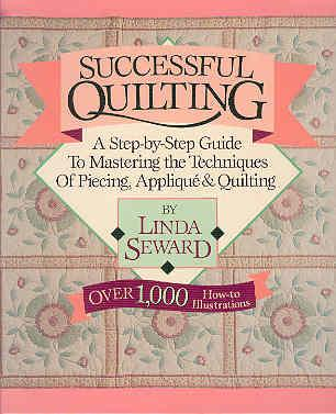 Successful Quilting: A Step-By-Step Guide to Mastering the Techniques of Piecing, Applique and Quilt