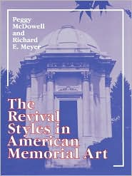 The Revival Styles In American Memorial Art - Peggy Mcdowell, With Richard Meyer