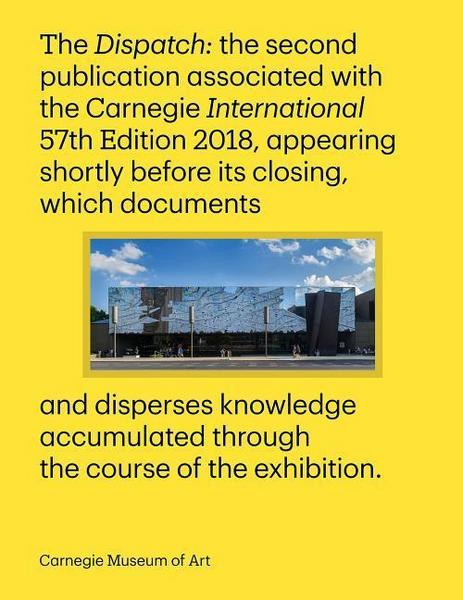 Carnegie International, 57th Edition: The Dispatch - Carnegie Museum Of Art