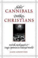 Sober Cannibals, Drunken Christians: Melville, Kierkegaard, and Tragic Optimism in Polarized Works