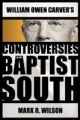 William Owen Carver's Controversies in the Baptist South - Mark R. Wilson