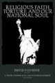 Religious Faith, Torture, and Our National Soul - David P. Gushee; Jillian Hickman Zimmer; J.Drew Zimmer