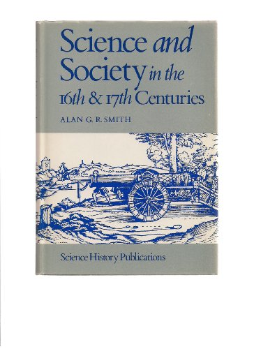 Science and Society in the Sixteenth and Seventeenth Centuries