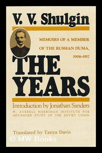 The years: Memoirs of a member of the Russian Duma, 1906-1917