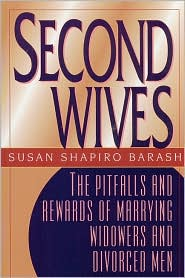 Second Wives: The Pitfalls and Rewards of Marrying Widowers and Divorced men - Susan Shapiro Barash