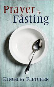 Prayer and Fasting - Kingsley Fletcher