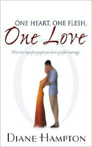 One Heart, One Flesh, One Love: How Two Imperfect People Can Have a Perfect Marriage - Diane Hampton