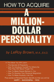 How To Acquire A Million-Dollar Personality LeRoy Brown Author