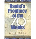 Daniel's Prophecy of the 70 Weeks - Alva J McClain
