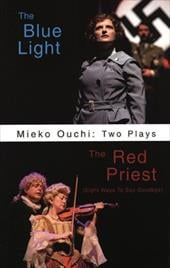 Mieko Ouchi: Two Plays: The Blue Light/The Red Priest (Eight Ways to Say Goodbye) - Ouchi, Mieko
