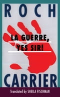 La Guerre, Yes Sir! - Roch Carrier