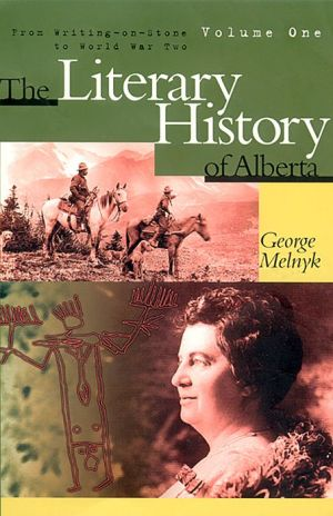 The Literary History of Alberta, Volume One: From Writing on Stone to World War Two