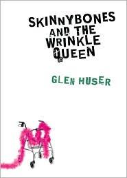 Skinnybones and the Wrinkle Queen - Glen Huser