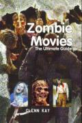 Zombie Movies: The Ultimate Guide. Glenn Kay