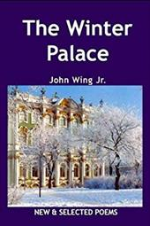 The Winter Palace: New and Selected Poems - Wing, John, Jr.