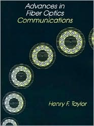 Advances in Fiber Optics Communications - Henry F. Taylor (Editor)