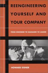 Reengineering Yourself and Your Company: From Engineer to Manager to Leader - Eisner, Howard