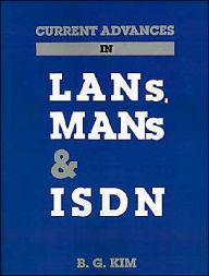 Current Advances In Lans, Mans And Isdn B. G. Kim Author