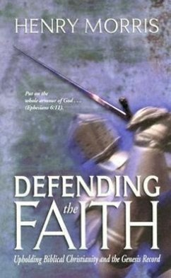 Defending the Faith: Upholding Biblical Christianity and the Genesis Record - Morris, Henry