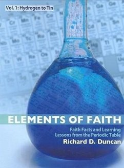 Elements of Faith V1: Hydrogen to Tin: Faith Facts & Learning Lessons from the Periodic Table - Duncan, Richard
