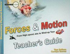 Forces and Motion: From High-speed Jets to Wind-up Toys Teacher's Guide (Investigate the Possibilities: Elementary Physics)