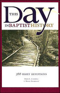 This Day in Baptist History: Three Hundred Sixty-Six Daily Devotions Drawn from the Baptist Heritage - E. Wayne Thompson