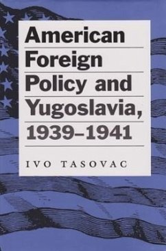American Foreign Policy and Yugoslavia, 1939-1941 - Tasovac, Ivo
