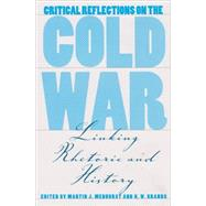 Critical Reflections on the Cold War : Linking Rhetoric and History - MEDHURST MARTIN J. (ED)