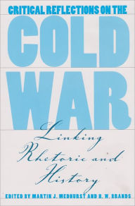 Critical Reflections on the Cold War: Linking Rhetoric and History - Martin J. Medhurst