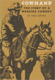 Cowhand: The True Story of a Working Cowboy Fred Gipson Author