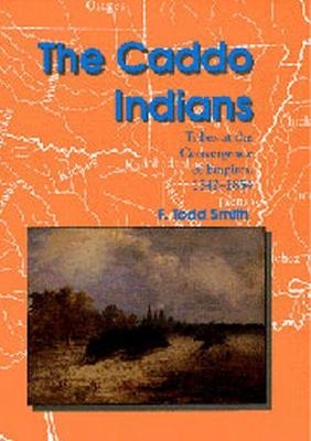 The Caddo Indians - F. Todd Smith