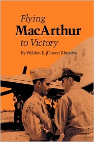 Flying MacArthur to Victory - Weldon E.