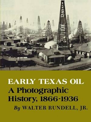 Early Texas Oil - Walter Rundell