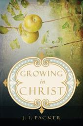 Growing in Christ - Packer, J. I.